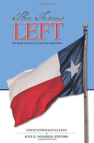 The Texas Left: The Radical Roots Of Lone Star Liberalism (Elma Dill Russell Spencer Series In The West And Southwest)
