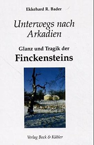 Unterwegs nach Arkadien: Glanz und Tragik der Finckensteins