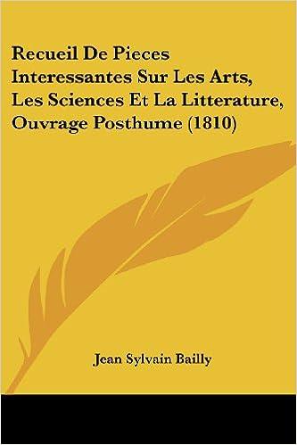 Recueil de Pieces Interessantes Sur Les Arts, Les Sciences Et La Litterature, Ouvrage Posthume (1810)