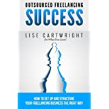 Outsourced Freelancing Success: How to Set Up and Structure Your  Freelancing Business the Right Way! (OFS Guide...