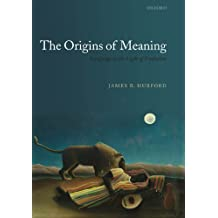 The Origins of Meaning: Language in the Light of Evolution (Studies in the Evolution of Language Book 8)