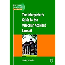 The Interpreter's Guide to the Vehicular Accident Lawsuit (Professional Interpreting in the Real World Book 1)