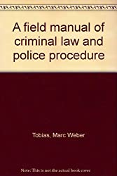 A field manual of criminal law and police procedure