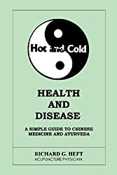 Hot and Cold Health and Disease: A Simple Guide to Western, Chinese and Ayurvedic Medicines