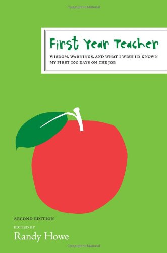 Read Online First Year Teacher: Wisdom, Warnings, and What I Wish I'd Known My First 100 Days on the Job (The First Year) PDF