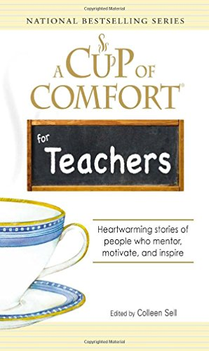 A Cup of Comfort for Teachers: Heartwarming stories of people who mentor, motivate, and inspire by Sell Colleen (2007-09-01) Paperback