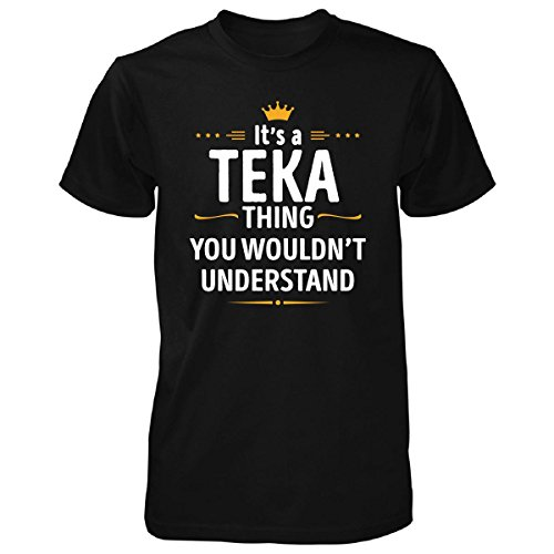 Its A Teka Thing You Wouldn't Understand Cool Gift - Unisex Tshirt