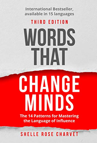 Words That Change Minds: The 14 Patterns for Mastering the Language of Influence - Pattern Digital