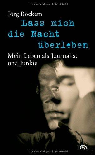 lass-mich-die-nacht-berleben-mein-leben-als-journalist-und-junkie