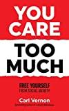 You Care Too Much: Free Yourself From Social Anxiety