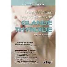 Solutions à tous vos problèmes de glande thyroïde