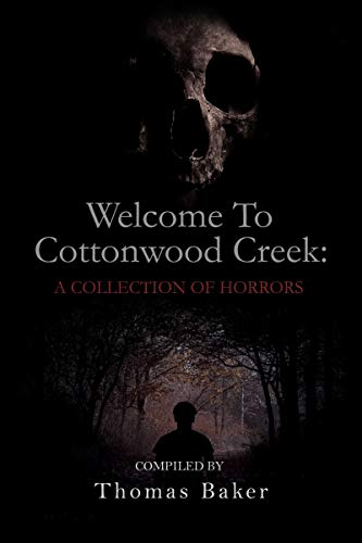 Welcome To Cottonwood Creek: A Collection Of Horrors by [Baker, Thomas, Wagner, Robert, Hughes, D.O., Ondrashek, Jonathan, Grey, Maxine]
