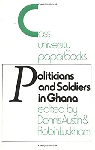 Politicians and Soldiers in Ghana 1966-1972 (Cass Universitys)