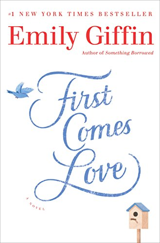 First Comes Love: A Novel by [Giffin, Emily]