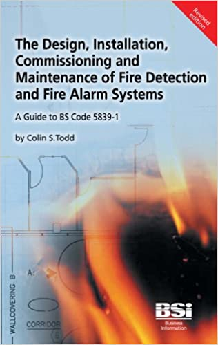 The Design Installation Commissioning And Maintenance Of Fire Detection And Fire Alarm Systems A Guide To Bs 5839 1 Todd Colin S 9780580630989 Amazon Com Books