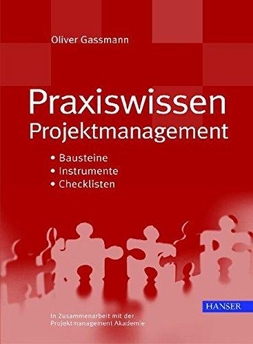 Praxiswissen Projektmanagement: Bausteine - Instrumente -Checklisten