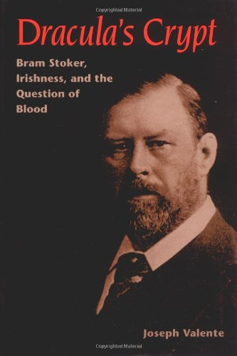 Dracula's Crypt: Bram Stoker, Irishness, and the Question of Blood by University of Illinois Press