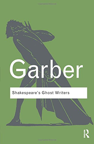 Shakespeare's Ghost Writers: Literature as Uncanny Causality (Routledge Classics) (Volume 136) (Characters In Julius Caesar By William Shakespeare)