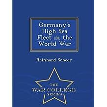 Germany's High Sea Fleet in the World War - War College Series