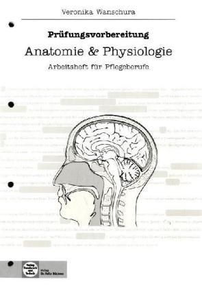 Anatomie & Physiologie: Arbeitsheft für Pflegeberufe ...
