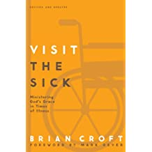 Visit the Sick: Ministering God's Grace in Times of Illness (Practical Shepherding Series)