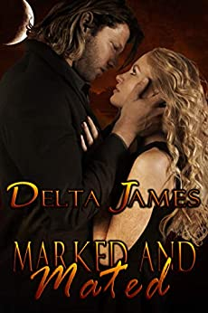 Marked and Mated: An Alpha Shifter Romance (Wayward Mates Book 2) by [James, Delta]