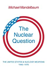 The Nuclear Question: The United States and Nuclear Weapons, 1946-1976 Paperback