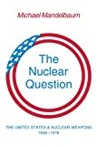 img - for The Nuclear Question: The United States and Nuclear Weapons, 1946-1976 book / textbook / text book