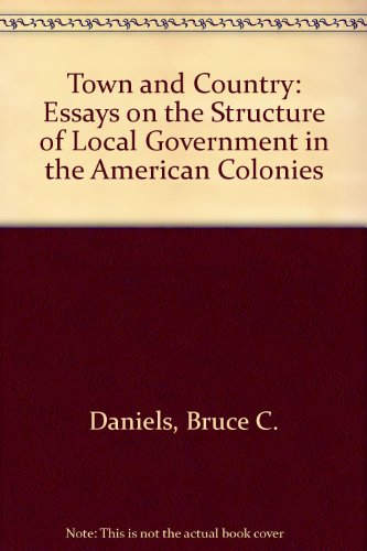 Town and Country: Essays on the Structure of Local Government in the American Colonies