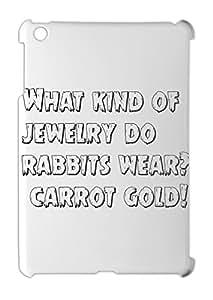 What kind of jewelry do rabbits wear? carrot gold! iPad mini - iPad mini 2 plastic case