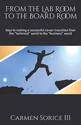 """From the Lab Room to the Board Room: Keys to making a successful career transition from the """"technical"""" world to the """"business"""" world"""