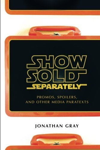 Show Sold Separately: Promos, Spoilers, and Other Media Paratexts by Jonathan Gray (Upper Spoiler)