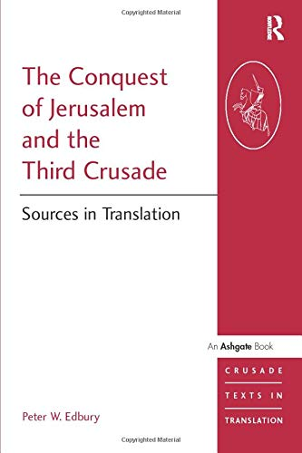 The Conquest of Jerusalem and the Third Crusade (Crusade Texts in Translation)