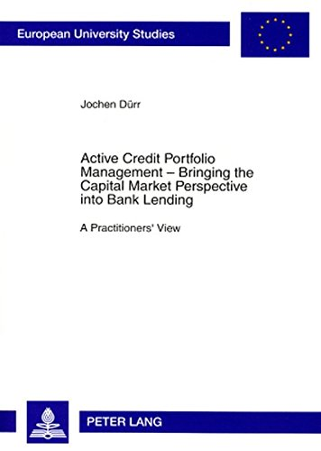 Active Credit Portfolio Management - Bringing the Capital Market Perspective into Bank Lending: A Practitioners' View (E
