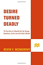 Desire Turned Deadly: The True Story of a Beautiful Girl, Her Teenage Sweetheart, and the Love That Ended in Murder (St. Martin's True Crime Library)