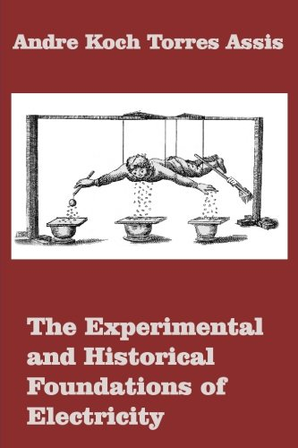 Historical Foundations (The Experimental and Historical Foundations of Electricity)