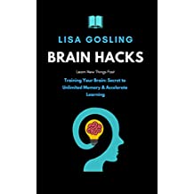 Brain hacks - Learn New Things Fast: Training Your Brain: Secret to Unlimited Memory & Accelerate Learning