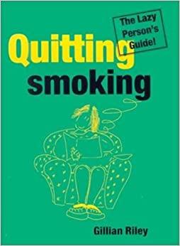 Quitting Smoking: The Lazy Person's Guide