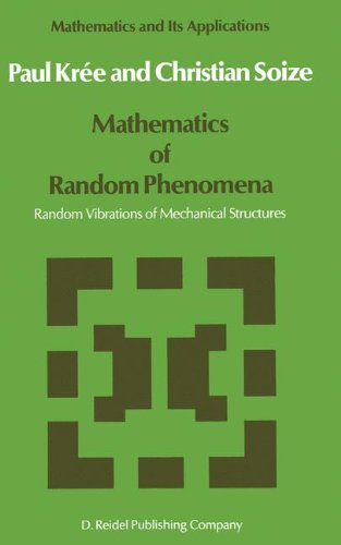 Mathematics of Random Phenomena: Random Vibrations of Mechanical Structures (Mathematics and Its Applications)