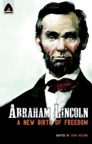 Abraham Lincoln: From the Log Cabin to the White House: Campfire Heroes Line (Campfire Graphic Novels)