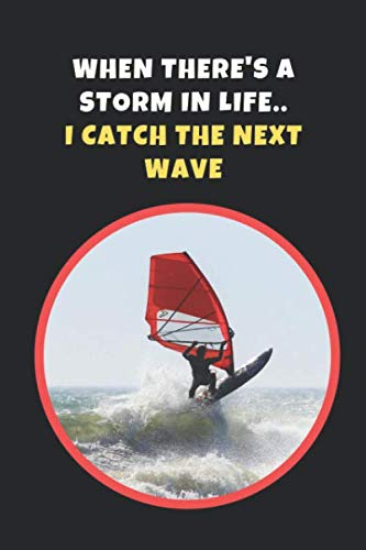 When There's A Storm In Life I Catch The Next Wave: Windsurfing Novelty Lined Notebook / Journal To Write In Perfect Gift Item (6 x 9 inches)