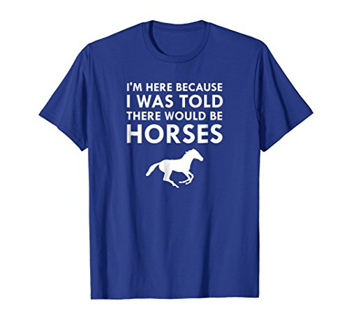 Mens I Was Told There Would Be Horses Animal Horse Riding T-Shirt Large Royal Blue -
