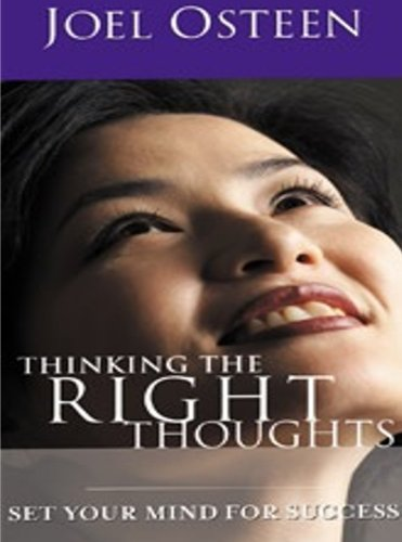 Thinking The Right Thoughts: Set Your Mind For Success