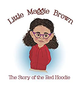 Little Maggie Brown: The Story of the Red Hoodie