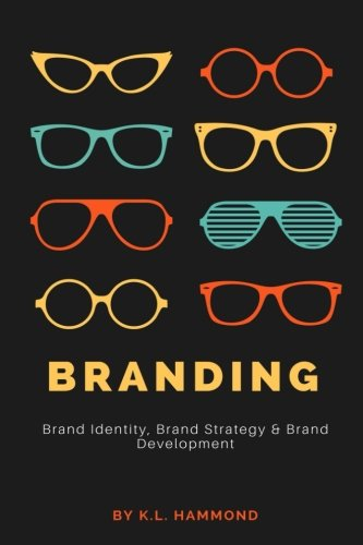 Branding: Brand Identity, Brand Strategy, and Brand Development