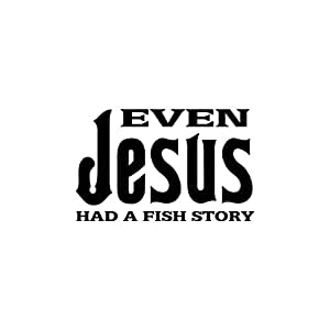 Even Jesus Had A Fish Story Fishing Vinyl