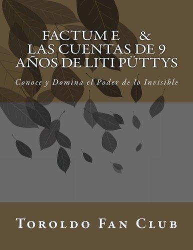 Factum E & Las Cuentas de 9 años de Liti Püttys Conoce y Domina el Poder de lo Invisible  [Club, Toroldo Fan] (Tapa Blanda)