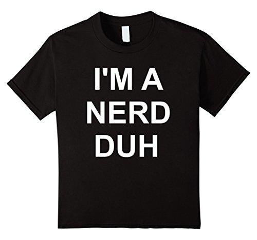 Nerd Costume Ideas Boy (Kids I'm A Nerd Duh T-Shirt Funny Easy Halloween Costume Top Tee 6 Black)