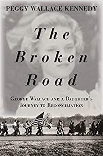 Book Cover: The Broken Road: George Wallace and a Daughter's Journey to Reconciliation