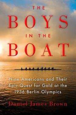 Daniel James Brown: The Boys in the Boat : Nine Americans and Their Epic Quest for Gold at the 1936 Berlin Olympics (Large Print Hardcover); 2013 Edition